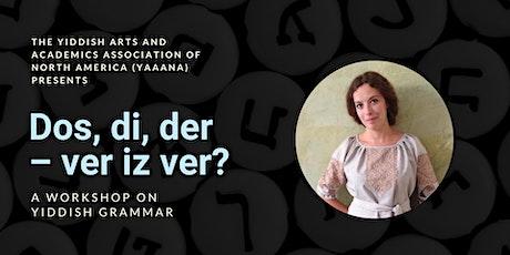 Dos, di, der – ver iz ver? A Workshop on Yiddish Grammar tickets