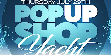 SOLD OUT!! 7/29 PopUpOnaYacht All White Edition - WE THANK U tickets