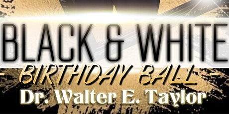 Dr. Walter E. Taylor's Black & White Birthday Ball tickets