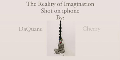 The Reality of Imagination by DaQuane Cherry tickets