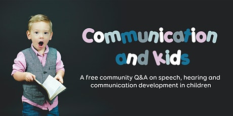Communication & Kids: Q&A on speech, hearing and language development tickets