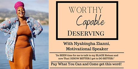 WORTHY, CAPABLE, DESERVING! tickets