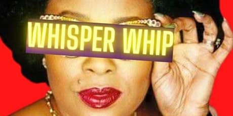 WHISPER WHIP OFFICIAL PRODUCT LAUNCH PARTY tickets