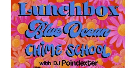 LUNCHBOX / BLUE OCEAN / CHIME SCHOOL WITH DJ POINDEXTER tickets