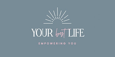 YOUR BEST LIFE - Empowering You! tickets