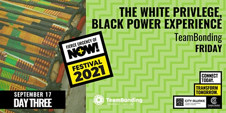 The White Privilege, Black Power Experience - Fierce Urgency of Now! tickets
