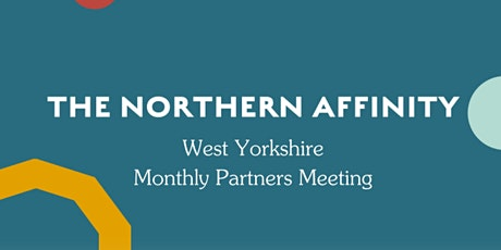 The Northern Affinity Partner Meeting - West Yorkshire In Person tickets