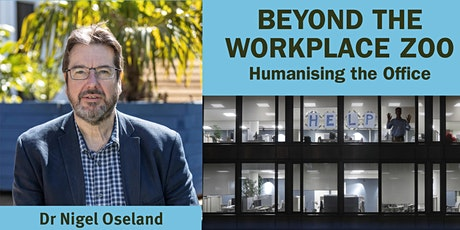 Beyond the Workplace Zoo: Humanising the Office - with Dr Nigel Oseland tickets