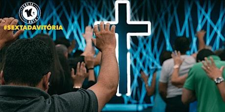 SEXTA DA VITÓRIA/ORAÇÃO  - 7:30PM - 30 DE JULHO tickets