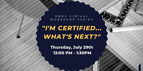 OBDC Virtual Workshop Series: I'm Certified What's Next? (Rescheduled) tickets