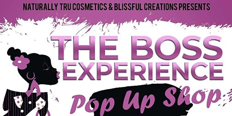 Naturally Tru Cosmetics & Blissful Creations Presents: The Boss Experience tickets