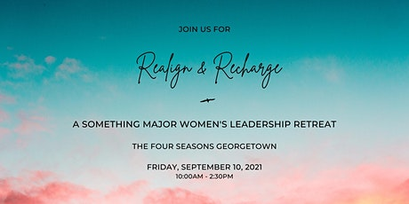 Realign & Recharge: A Something Major Women's Leadership Retreat tickets