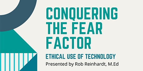 Conquering the Fear Factor: Ethical Use of Technology-Rob Reinhardt, M.Ed tickets