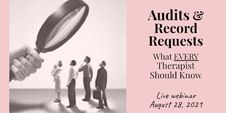 """""""Audits and Record Requests: What EVERY Therapist Should Know:"""" A  Webinar tickets"""