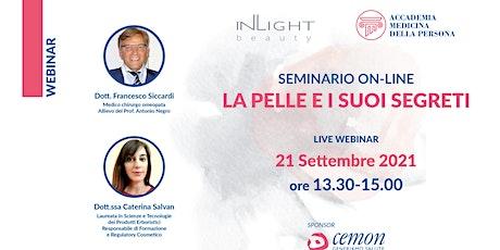 WEBINAR - LA PELLE E I SUOI SEGRETI - Dott. F. Siccardi-Dott.ssa C. Salvan biglietti
