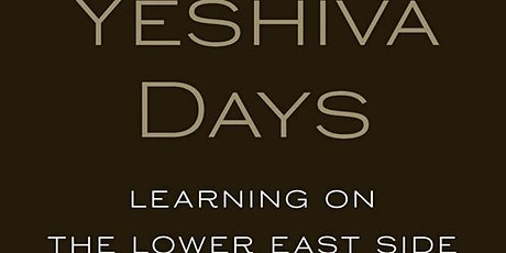 Yeshiva Days: Learning on the Lower East Side  - A new book talk on Zoom tickets