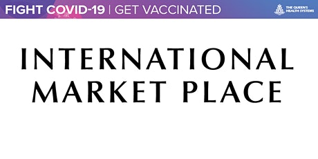 Queen's COVID Vaccine Clinic at International Market Place  on 07/24/21 tickets