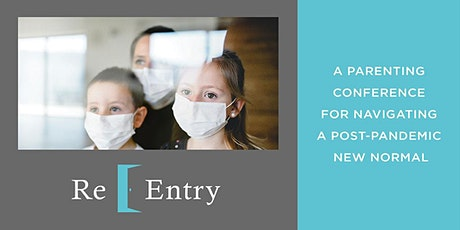 Re-Entry: A Parenting Conference for Navigating a Post-Pandemic New Normal tickets