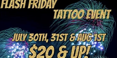 FLASH $20 & UP TATTOO EVENT JULY 30TH 31ST & AUG 1ST 3 DAYS tickets