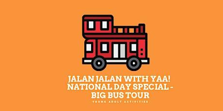 Jalan Jalan with YAA!  National Day Special - Big Bus Tour tickets