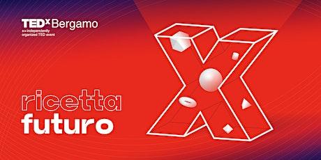TEDxBergamo 2021 - RICETTA FUTURO biglietti
