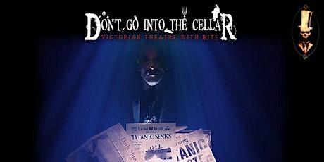 Don't Go Into The Cellar - The Night Titanic Sank tickets