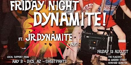 Friday Night Dynamite! Ft JR.Dynamite (Aus) tickets