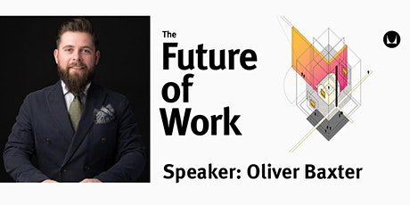 Looking Forward to The Future of Work -  Oliver Baxter (Americas Timings) tickets