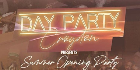 DAY PARTY CROYDON - Summer Opening Party tickets