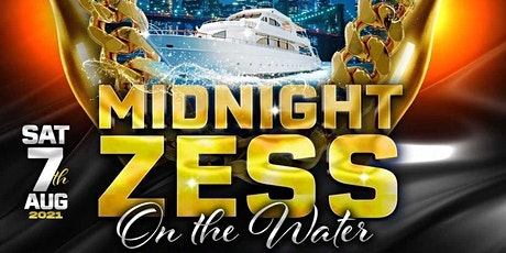 MIDNIGHT ZESS ON THE WATER!!! tickets