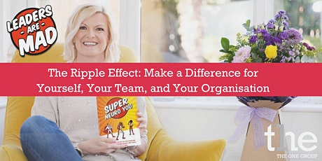 The Ripple Effect: Make a Difference for You, Your Team, and Organisation tickets