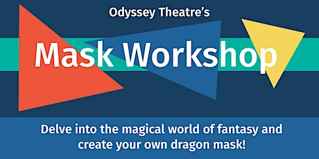 Odyssey Theatre's Mask Making Workshop - Create your own Dragon Mask! tickets