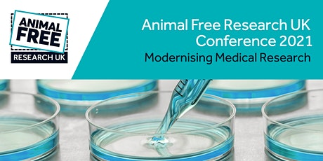 Animal Free Research UK Conference 2021: Modernising Medical Research tickets