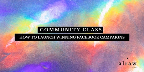 Community Class: How To Launch Winning Facebook Campaigns tickets