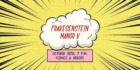 Frakesenstein Manor IV - Comics & Heroes with Crux Cigars tickets