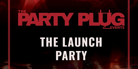 The Party Plug Events - The Launch Party tickets
