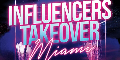 INFLUENCERS TAKEOVER MIAMI tickets