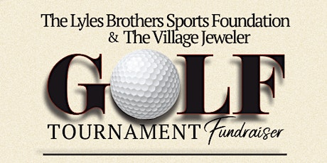 The Lyles Brothers Sports Foundation  & The Village Jeweler Golf Tournament tickets