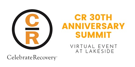 Celebrate Recovery 30th Anniversary Summit (Virtual Event at Lakeside) tickets