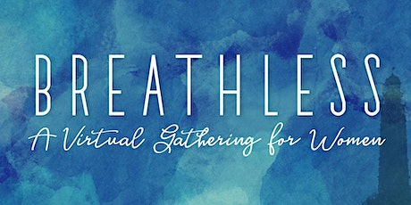 2021 Breathless Women's Conference (Online) tickets