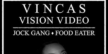 VINCAS - VISION VIDEO - JOCK GANG - FOOD EATER tickets