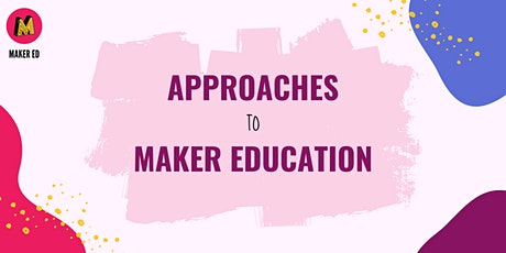 Approaches to Maker Education (Session 1) tickets