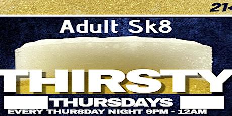 Thirsty Thursdays Adult Skate 9pm-12am 21+  DJ PHATZILLA DA GREAT tickets