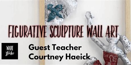 Figurative Sculpture Wall Art With guest teacher Courtney Haeick tickets