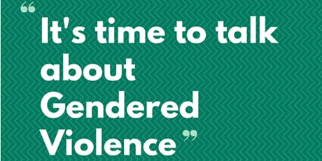 It's Time To Talk About Gendered Violence - Victoria University ONLY tickets