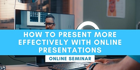 Online Seminar - How To Present More Effectively With Online Presentations tickets