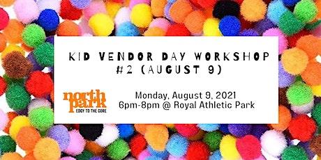 Kid Vendor Day Workshop! (August 9) tickets