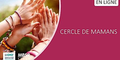 Cercle de mamans - Réservé aux diplômées MBSR et MECL billets