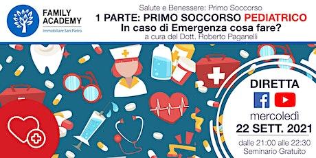 PRIMA PARTE: PRIMO  SOCCORSO PEDIATRICO - IN CASO DI EMERGENZA COSA FARE? biglietti
