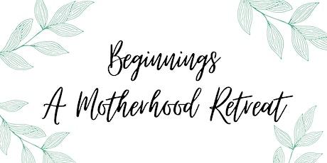 Beginnings - A Motherhood Retreat tickets